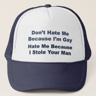 Don't Hate Me Because I'm Gay.... Trucker Hat