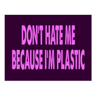 DON'T HATE ME BECAUSE I'M PLASTIC POSTCARD