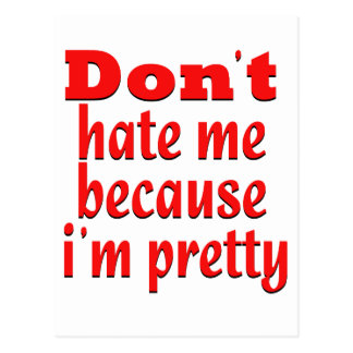 Don''t hate me because i'm pretty postcards