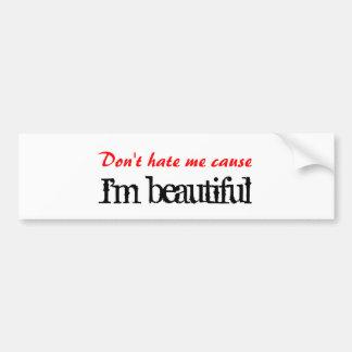 Don't hate me cause I'm beautiful Bumper Sticker