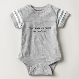 Don't hate me cause you ain't me baby bodysuit