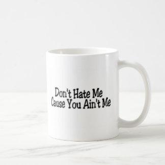 Don't Hate Me Cause You Ain't Me Coffee Mug