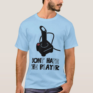 Dont Hate the Player T-Shirt