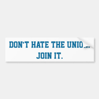 """""""Don't Hate the Union"""" Bumper Sticker"""