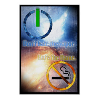 Don't Hate the Vapor, Hate the Flame Poster