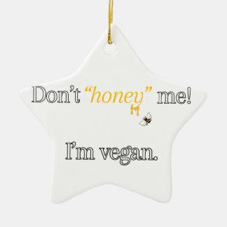 Don't 'Honey' Me! I'm Vegan Ceramic Ornament