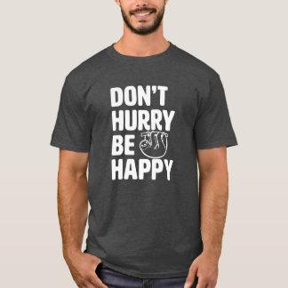 Don't Hurry Be Happy Funny Sloth Shirt