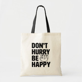 Don't Hurry Be Happy funny Sloth tote bag