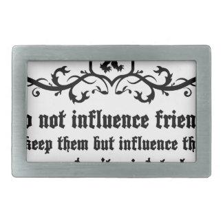 Dont Influece Friends quote Belt Buckles