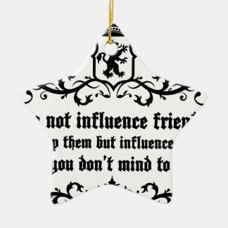 Dont Influece Friends quote Ceramic Ornament
