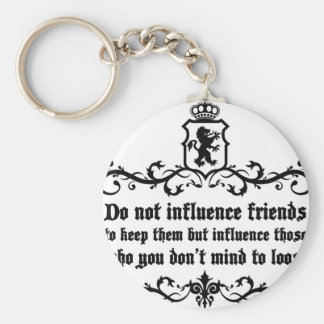 Dont Influece Friends quote Key Ring