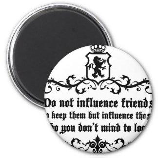 Dont Influece Friends quote Magnet