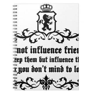 Dont Influece Friends quote Notebook