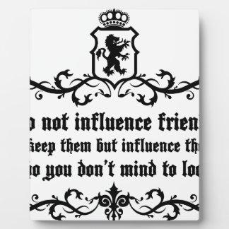 Dont Influece Friends quote Plaque