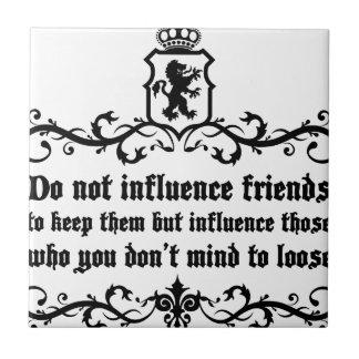 Dont Influece Friends quote Tile