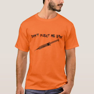 Don't Inject Me Bro! T-Shirt