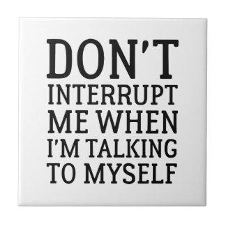 Don't Interrupt Me Tile