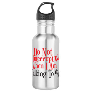 Don't Interrupt Me When I Am Talking to Myself 532 Ml Water Bottle