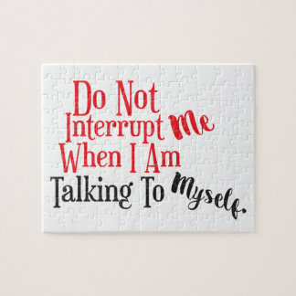 Don't Interrupt Me When I Am Talking to Myself Jigsaw Puzzle