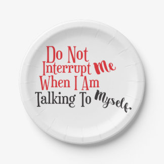 Don't Interrupt Me When I Am Talking to Myself Paper Plate