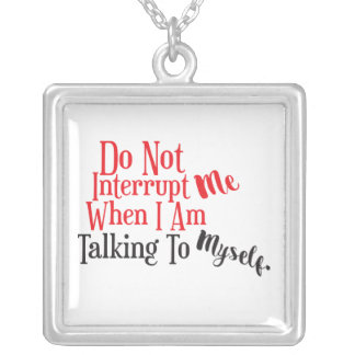 Don't Interrupt Me When I Am Talking to Myself Silver Plated Necklace