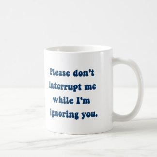 Don't Interrupt Me While I'm Ignoring You Coffee Mug
