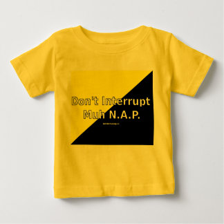 Don't Interrupt Muh N.A.P. Baby T-Shirt