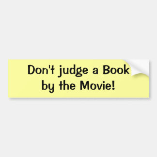 Don't judge a Book by the Movie! Bumper Sticker