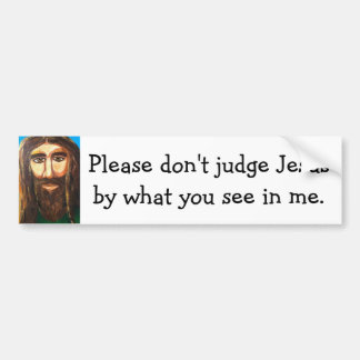Don't Judge Jesus By Me Bumper Sticker
