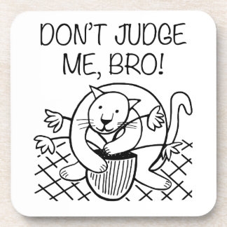 Don't Judge Me Bro Coaster