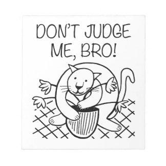 Don't Judge Me Bro Notepad