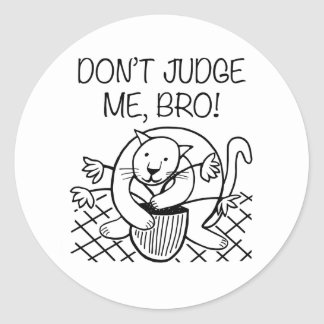 Don't Judge Me Bro Round Sticker