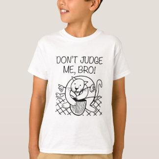 Don't Judge Me Bro T-Shirt
