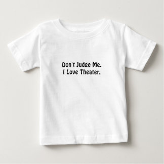 Dont Judge Me I Love Theater Baby T-Shirt