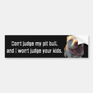 Don't judge my pit bull... bumper sticker