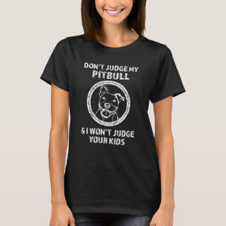 Don't judge my Pitbull, I won't judge your kids T-Shirt
