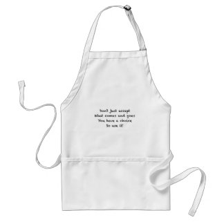 Don't just accept what comes and goes standard apron