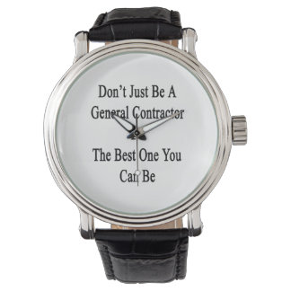 Don't Just Be A General Contractor Be The Best One Wrist Watches