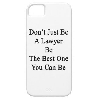 Don't Just Be A Lawyer Be The Best One You Can Be. iPhone 5 Case