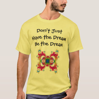 Don't Just Have the Dream Be the Dream   Shirt
