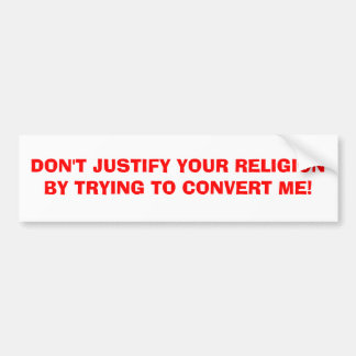 DON'T JUSTIFY YOUR RELIGION BY TRYING TO CONVER... BUMPER STICKER