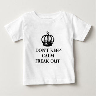 Don't Keep Calm Freak Out Baby T-Shirt