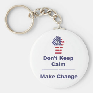 Don't Keep Calm Make Change Keychain