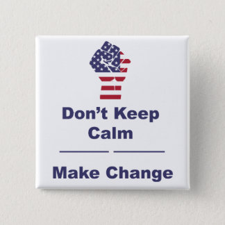 Dont' Keep Calm Make Change Magnet 15 Cm Square Badge