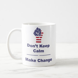 Don't Keep Calm Make Change Mug