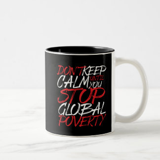 Don't Keep Calm Stop Global Poverty Volunteer Two-Tone Coffee Mug