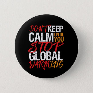 Don't Keep Calm Stop Global Warming Earth Day 6 Cm Round Badge