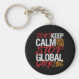 Don't Keep Calm Stop Global Warming Earth Day Key Ring