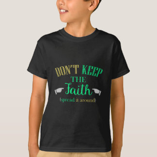 Don't Keep The Faith Spread It Around Great Gift T-Shirt