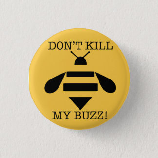 DON'T KILL MY BUZZ 3 CM ROUND BADGE